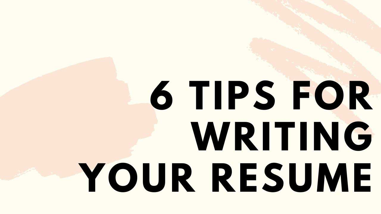 6 Tips for writing your resume