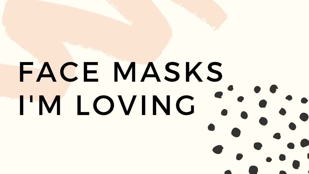 My Favorite Face Masks I'm Using Right Now
