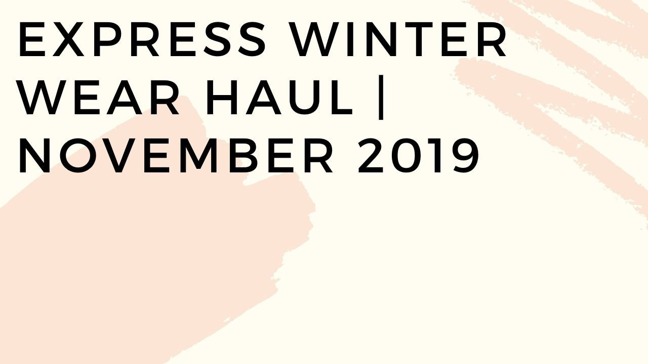 Express HAUL | Winter Wear November 2019