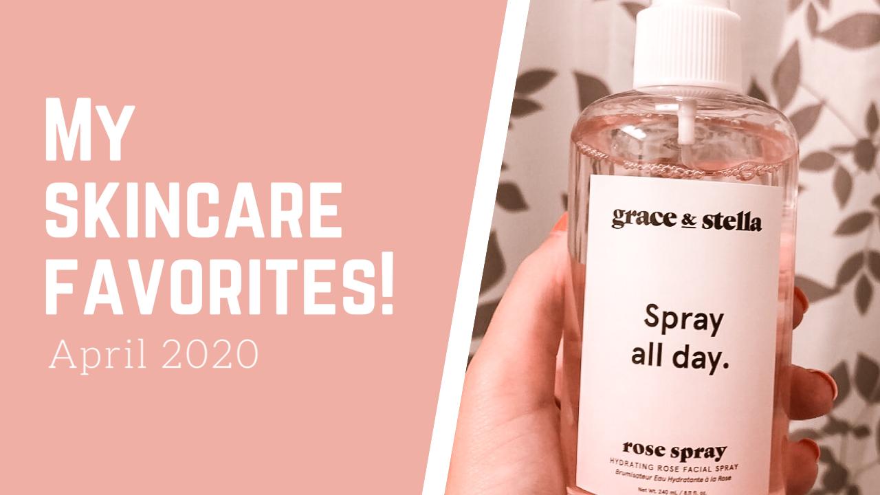 My Skincare Favorites | April 2020