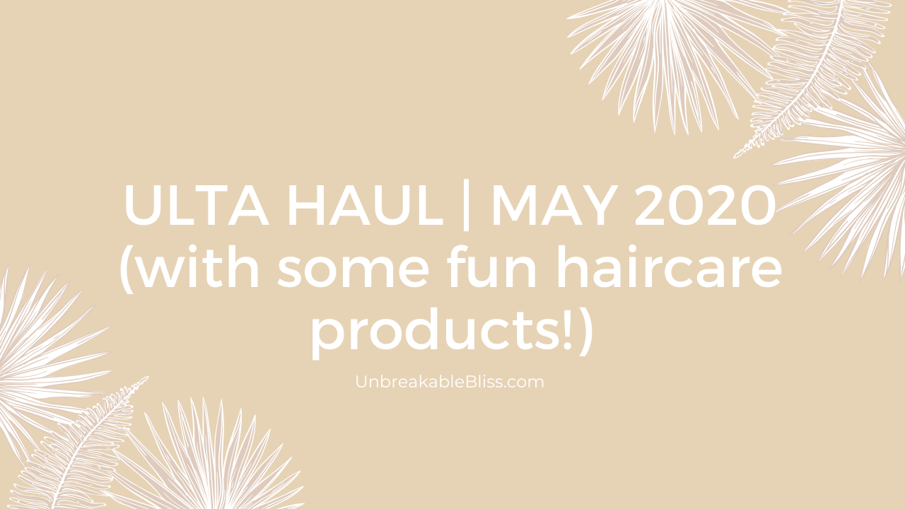 ULTA Haul (Including some fun haircare!)