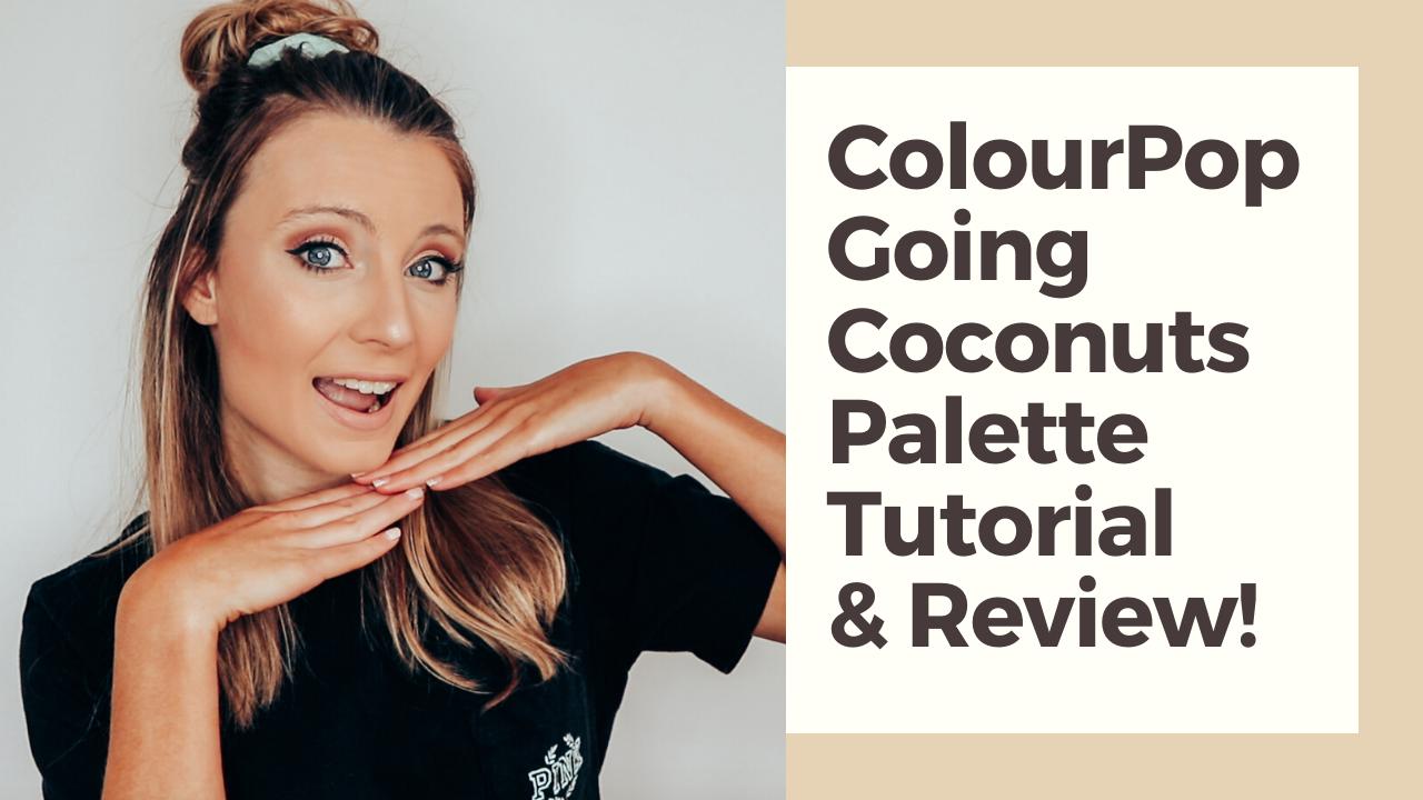ColourPop Going Coconuts palette review & tutorial!