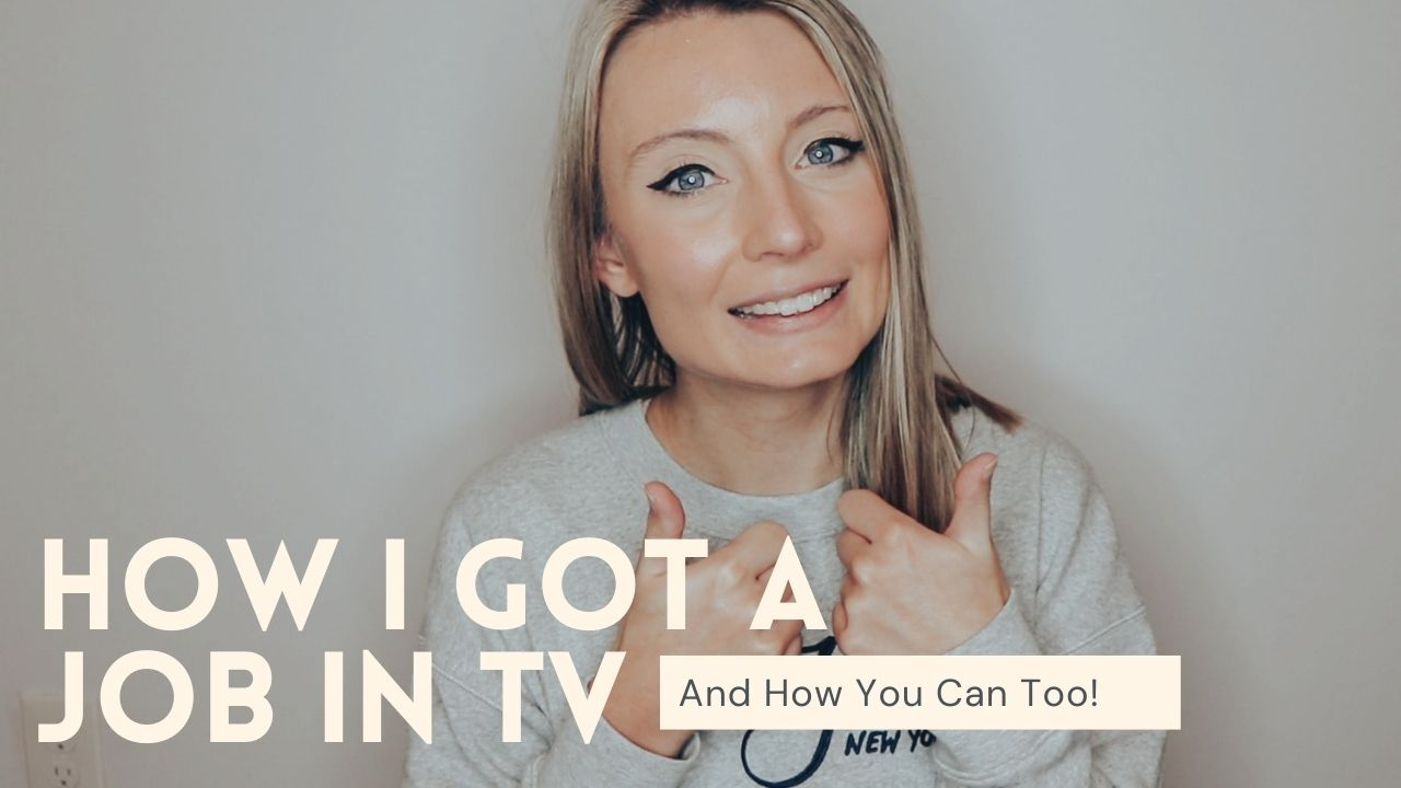 How I got a job in television & tips for getting your start in the industry!