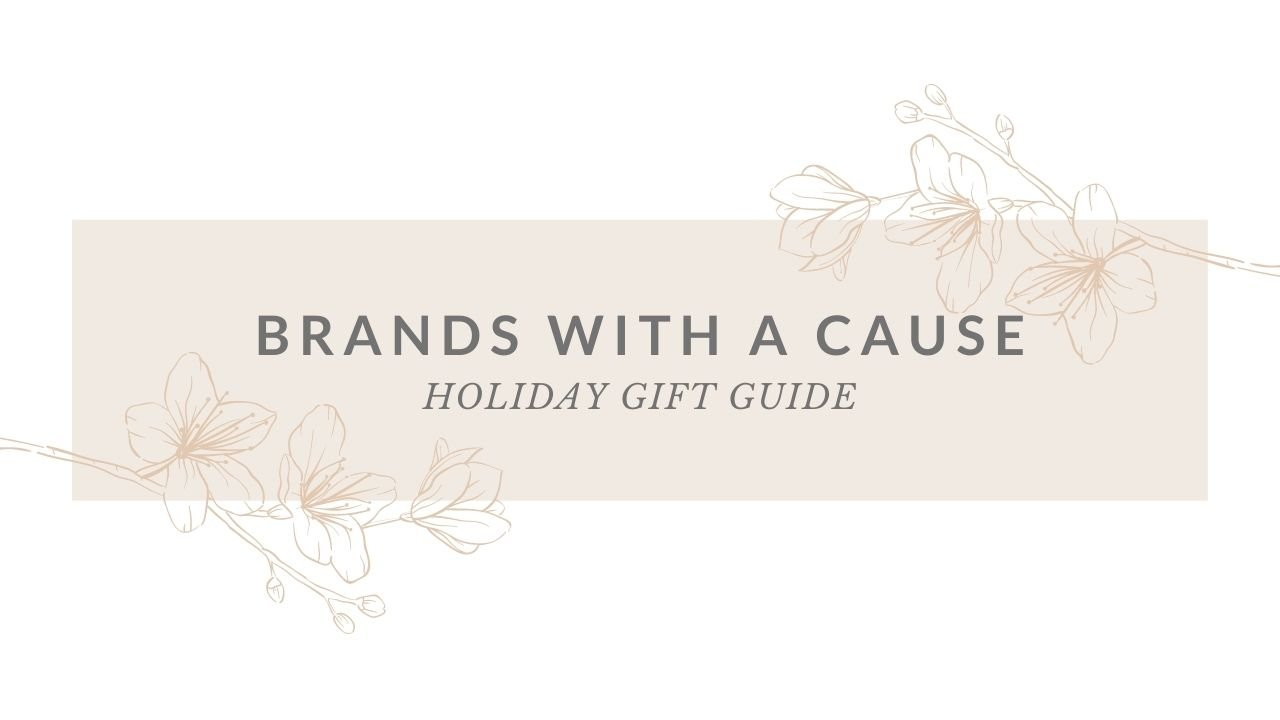 Gift Guide: Brands With A Cause (pt. 2!)