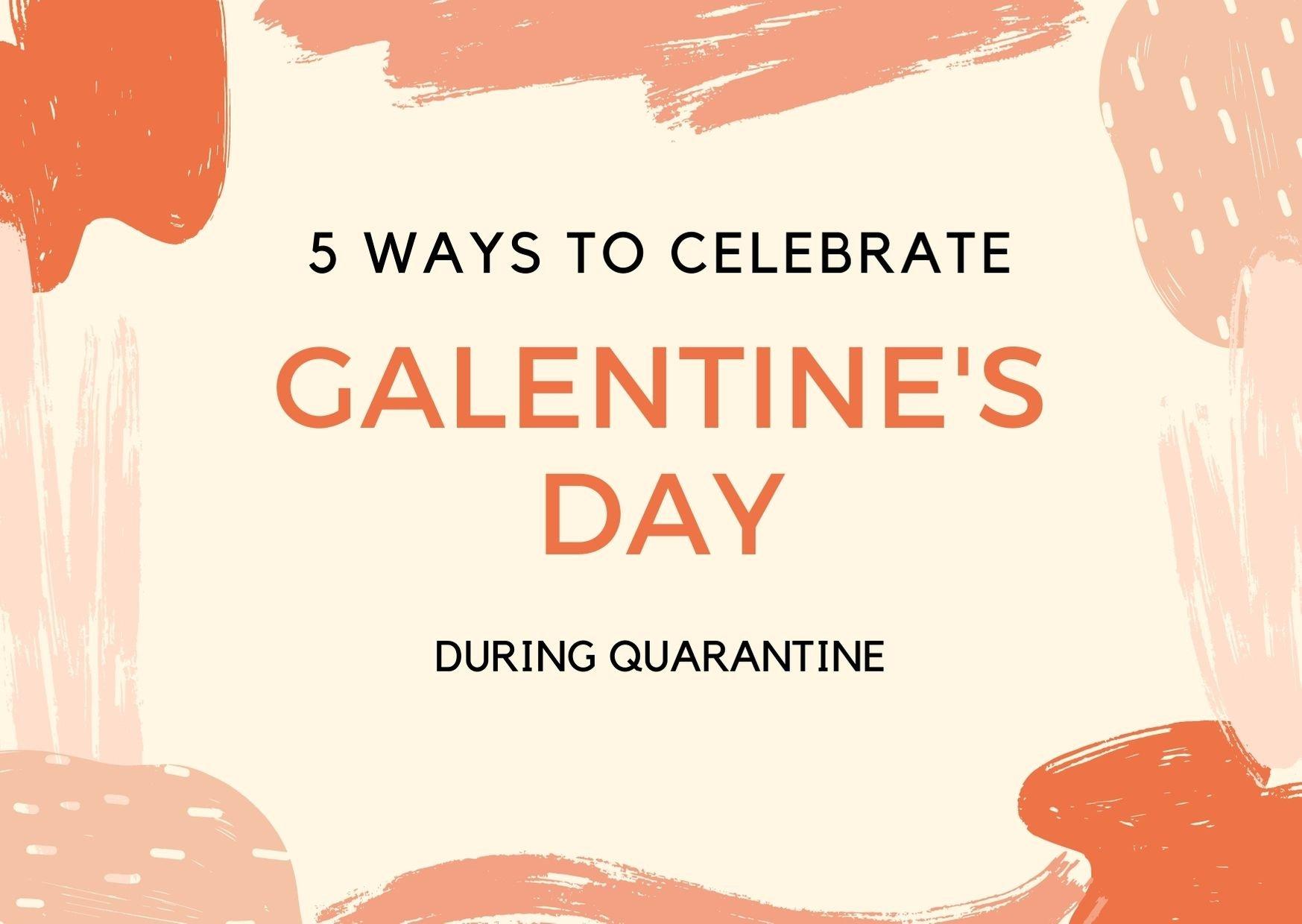 5 Ways To Celebrate Galentine's Day During Quarantine