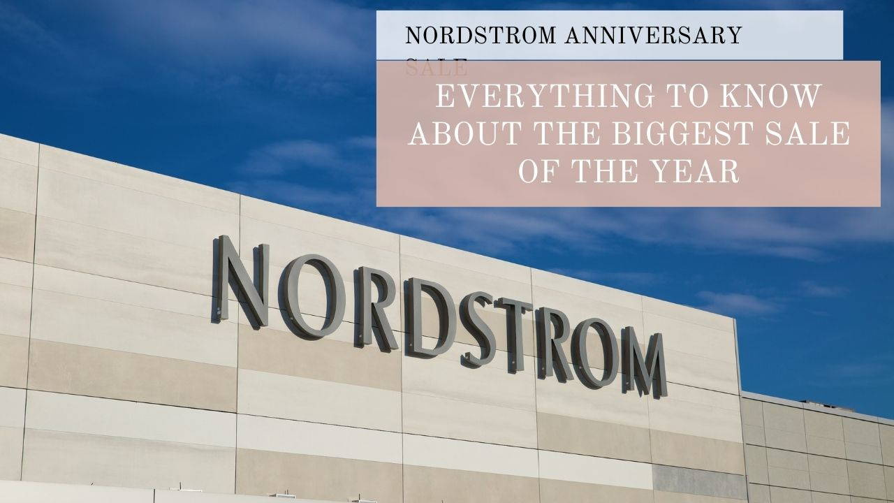 Everything You Need To Know About The Upcoming Nordstrom Anniversary Sale