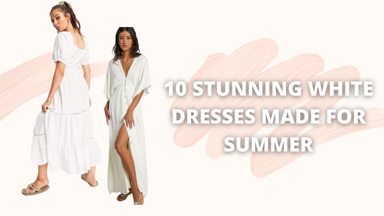 10 Stunning White Dresses Made For Summer