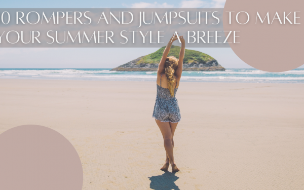 10 Rompers And Jumpsuits To Make Your Summer Style A Breeze
