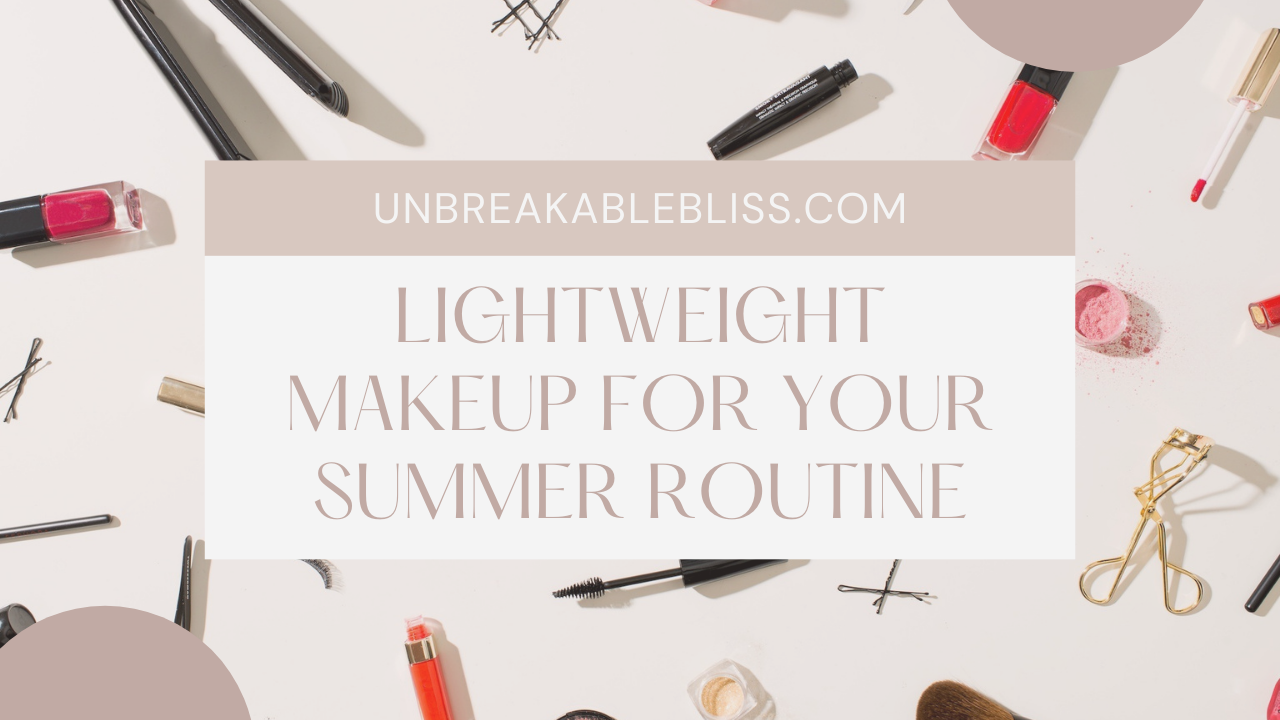 Lightweight Makeup Perfect For Your Summer Routine