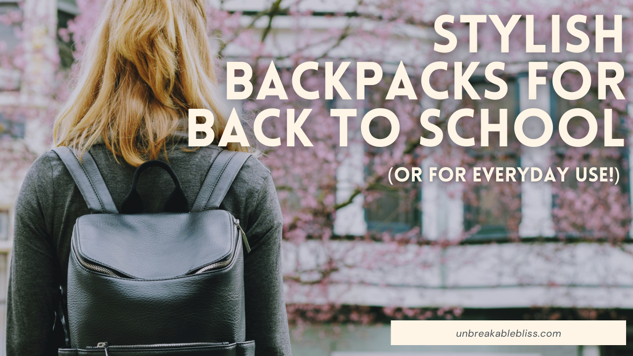 Stylish Backpacks For Back To School (Or Just For Everyday Use!)