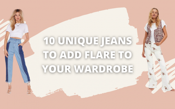 10 Unique Jeans To Add A Little Flare To Your Wardrobe