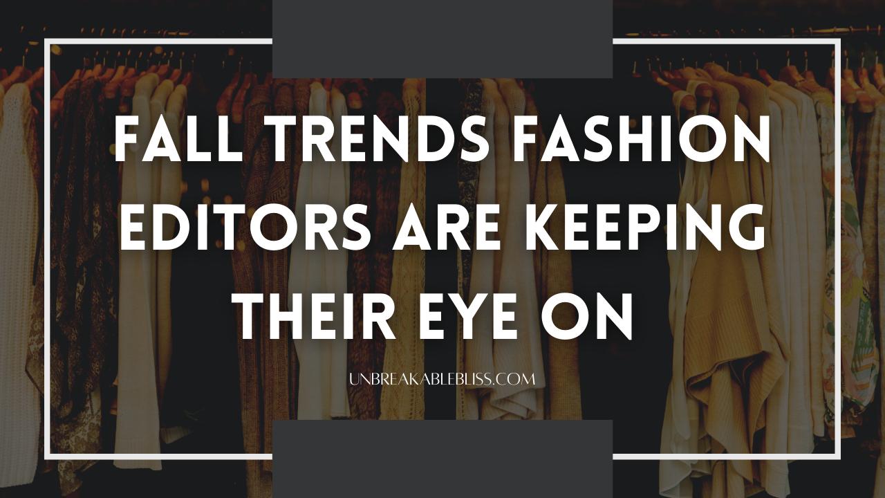 7 Fall Fashion Trends Fashion Editors Have Their Eye On