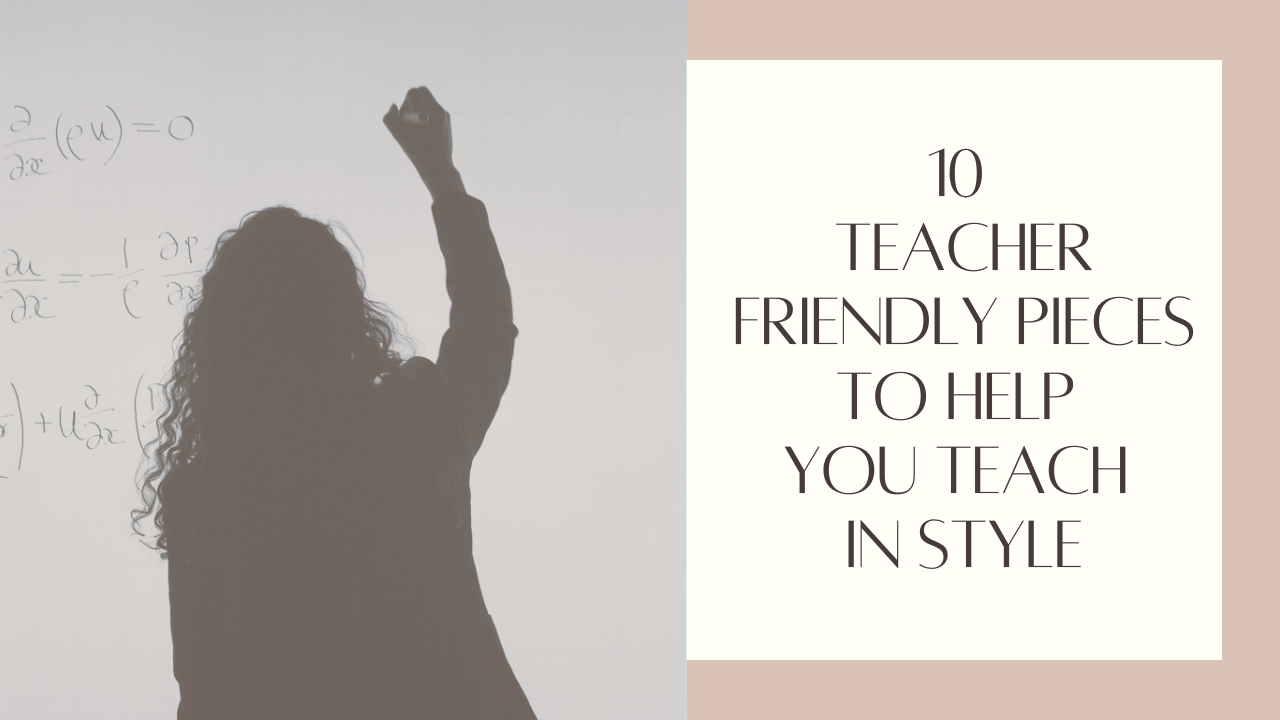 10 Teacher-Friendly Pieces To Help You Teach In Style