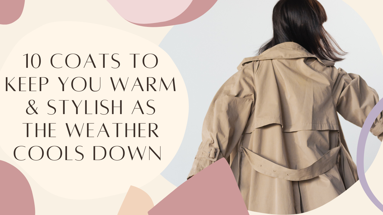 10 Affordable Coats To Keep You Warm, Yet Stylish, As The Weather Cools Down