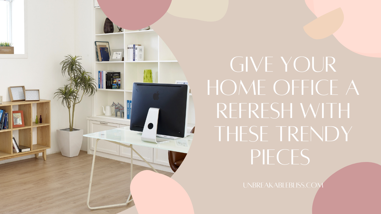 Give Your Home Office A Refresh With These Trendy Pieces