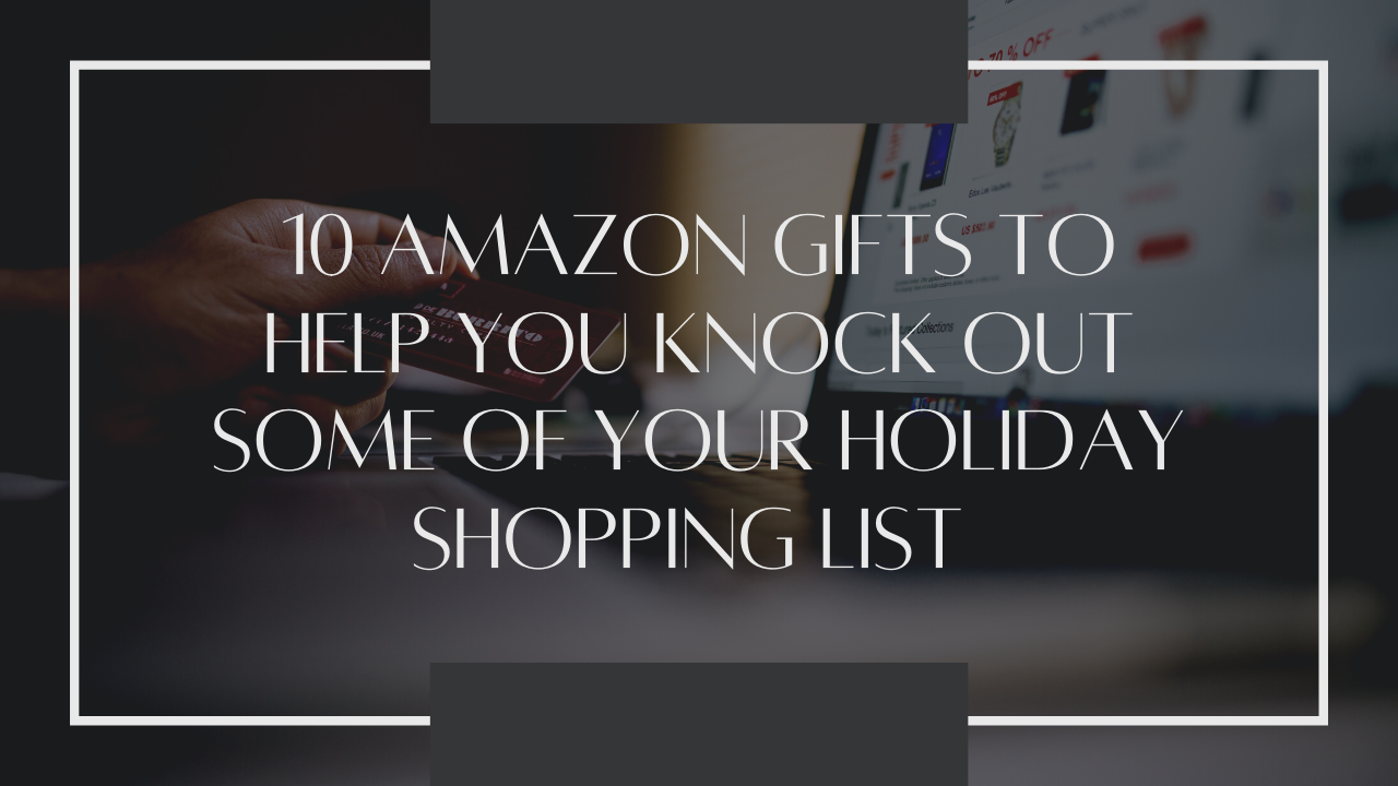 10 Amazon Gifts To Help You Start Knocking Out That Holiday Shopping List